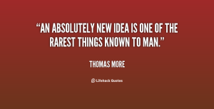 ideaquote-Thomas-More-an-absolutely-new-idea-is-one-of-44236